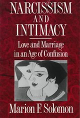 Narcissism & Intimacy - Love & Marriage in an Age of Confusion | Marion F Solomon |