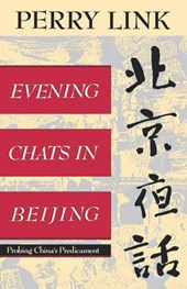 Evening Chats in Beijing - Probing China`s Predicament | E. Perry Link |