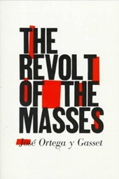 The Revolt of the Masses Reissue | José Ortega Y Gasset |