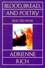 Blood Bread & Poetry - Selected Prose 1979-1985 Rei | Adrienne Rich |