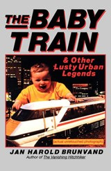 The Baby Train & Other Lusty Urban Legends | Jan Harold Brunvand |