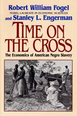 Time On the Cross - The Economics of American Negro Slavery Reissue | Robert William Fogel |