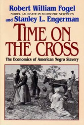 Time On the Cross - The Economics of American Negro Slavery Reissue