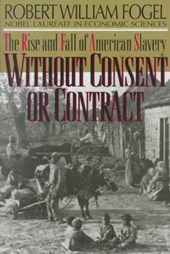 Without Consent or Contract - The Rise & Fall of American Slavery Reissue