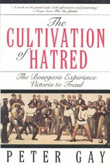 The Cultivation of Hatred - The Bourgeois Experience Victoria To Freud | Peter Gay |