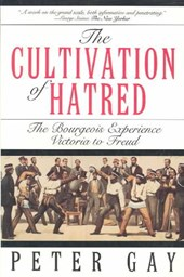 The Cultivation of Hatred - The Bourgeois Experience Victoria To Freud