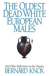 The Oldest Dead White European Males - And Other Reflections On the Classics | Bernard M. W. Knox |