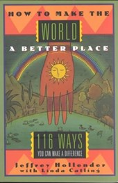 Making the World a Better Place - 116 Ways You Can Make a Difference