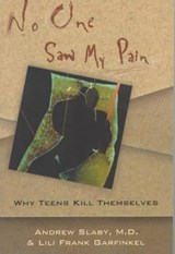 No One Saw My Pain - Why Teens Kill Themselves (Paper) | Andrew Slaby |