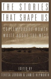 The Stories that Shape Us - Contemporary Women Write About the West: An Anthology