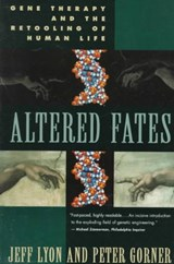 Altered Fates - Gene Therapy & the Retooling of Human Life (Paper) | Peter Gorner |
