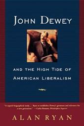 John Dewey and the High Tide of American Liberalism