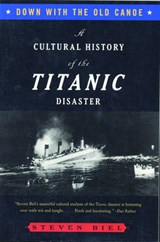 Down With the Old Canoe - A Cultural History of the Titanic Disaster | Steven Biel |