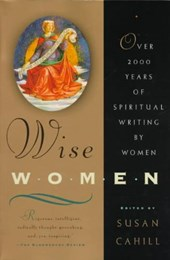 Wise Women - Over Two Thousand Years of Spiritual Writing by Women