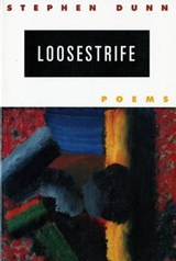 Loosestrife - Poems | Stephen Dunn |