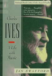 Charles Ives - A Life with Music (Paper) | Jan Swafford |
