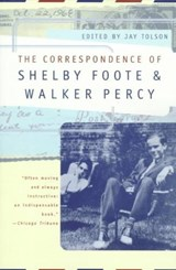 The Correspondence of Shelby Foote and Walker Percy | Shelby Foote |