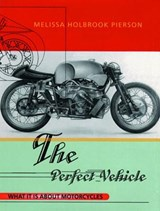 The Perfect Vehicle - What Is It About Motorcycles  (Paper) | Melissa H Pierson |