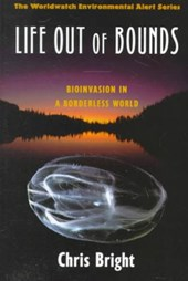Life Out of Bounds - Bioinvasion in a Borderless World | Chris Bright |