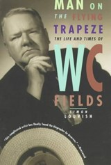 Man on the Flying Trapeze - The Life and Times of W. C. Fields | Simon Louvish |