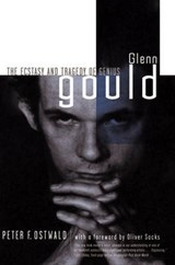 Glenn Gould - Ecstasy & Tragedy of a Genius (Paper) | Peter F Ostwald |