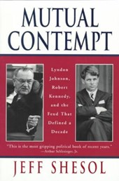 Mutual Contempt - Lyndon Johnson, Robert Kennedy the Feud that Defined a Decade (Paper)