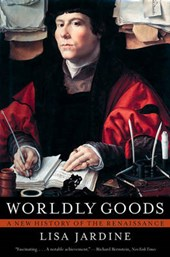 Worldly Goods - A New History of the Renaissance | Lisa Jardine |