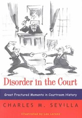 Disorder in the Court - Great Fractured Moments in  Courtroom History Rei | Charles M Sevilla |