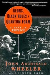 Geons Black Holes & Quantum Foam - A Life in Physics