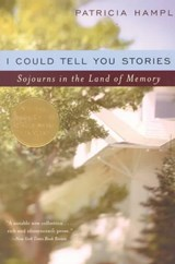 I Could Tell You Stories - Sojourns in the Land of  Memory | Patricia Hampl |