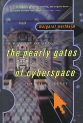 The Pearly Gates of Cyberspace - A History of Space from Dante to the Internet | Margaret Wertheim |
