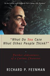 """What Do You Care What Other People Think?"" - Further Adventures of a Curious Character"