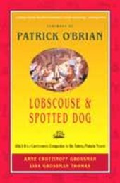 Lobscouse & Spotted Dog - Which it's a Gastronomic  Companion to the Aubrey/Maturin Novels | Anne Chotzinoff Grossman |