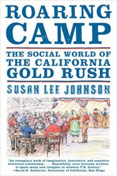 Roaring Camp - The Social World of the California Gold Rush | Susan Lee Johnson |