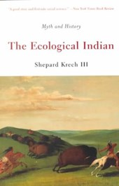 The Ecological Indian - Myth & History | Shepard Krech |