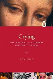 Crying - A Natural & Cultural History of Tears | T Lutz |