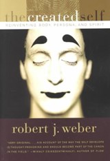 The Created Self - Reinventing Body, Persona & Spirit | Robert Weber |