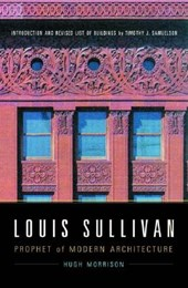 Louis Sullivan - Phrophet of Modern Architecture