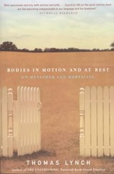 Bodies in Motion & at Rest - On Metaphor & Mortality | Thomas Lynch |