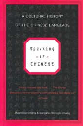 Speaking of Chinese - A Cultural History of the Chinese Language Rei