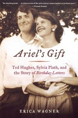 Ariel`s Gift - Ted Hughes, Sylvia Plath, and the Story of Birthday Letters | Erica Wagner |