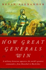 How Great Generals Win | Bevin Alexander |