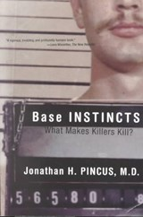 Base Instincts - What Makes Killers Kill | Jonathan H Pincus |