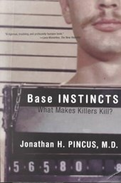 Base Instincts - What Makes Killers Kill