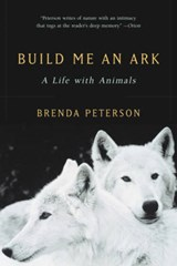 Build Me an Ark - A Life with Animals | Brenda Peterson |