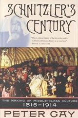 Schnitzler's Century - The Making of the Middle- Class Culture 1815-1914 | Peter Gay |