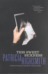 This Sweet Sickness | Patricia Highsmith |
