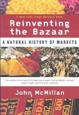 Reinventing the Bazaar - A Natural History of Markets | John McMillan |