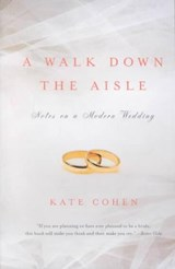 A Walk Down the Aisle - Notes on a Modern Wedding | Kate Cohen |