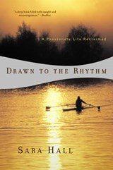 Drawn to the Rhythm - A Passionate Life Reclaimed | Sara Hall |